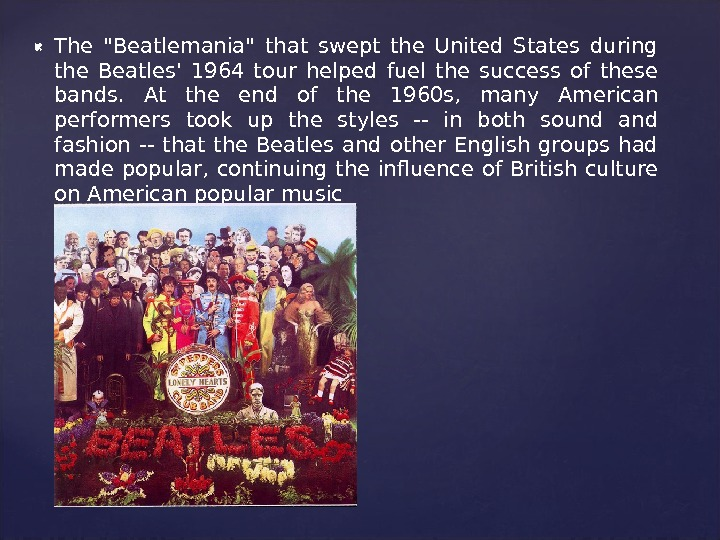 The Beatlemania that swept the United States during the Beatles' 1964 tour helped fuel the