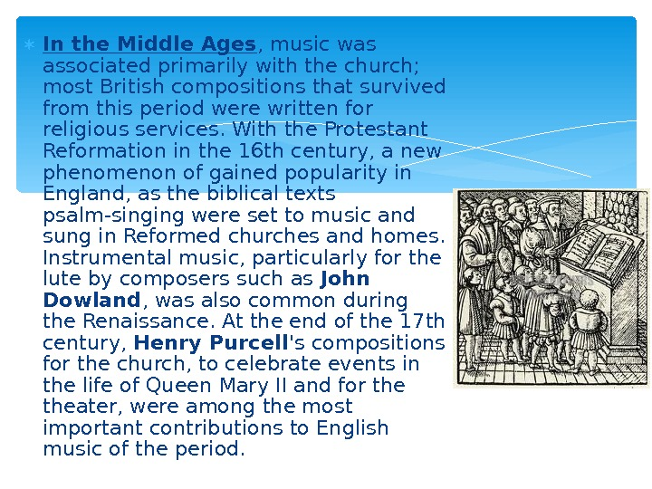 In the Middle Ages , music was associated primarily with the church;  most British