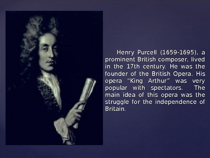 Henry Purcell (1659 -1695),  a prominent British composer,  lived in