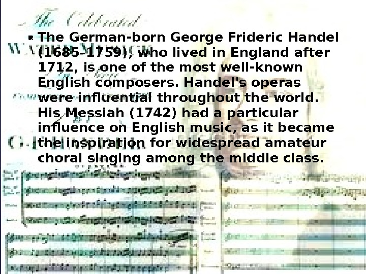 The German-born George Frideric Handel (1685– 1759), who lived in England after 1712, is one