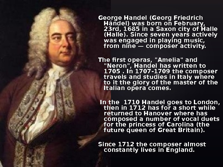 George Handel (Georg Friedrich Händel) was born on February,  23 rd, 1685 in a Saxon