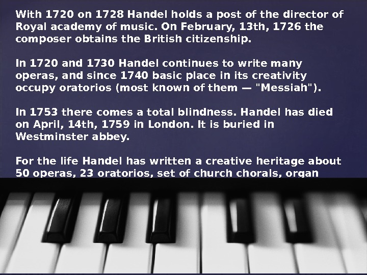 With 1720 on 1728 Handel holds a post of the director of Royal academy of music.