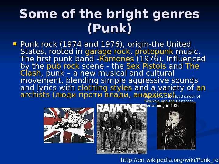 Some of the bright genres (Punk) Punk rock ( ( 1974 and 1976 ))