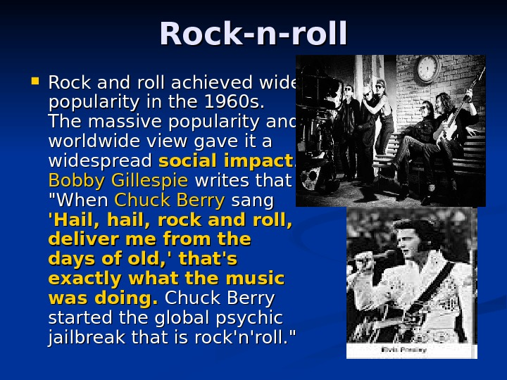 Rock-n-roll Rock and roll achiev eded wide popularity in the 1960 s.  The