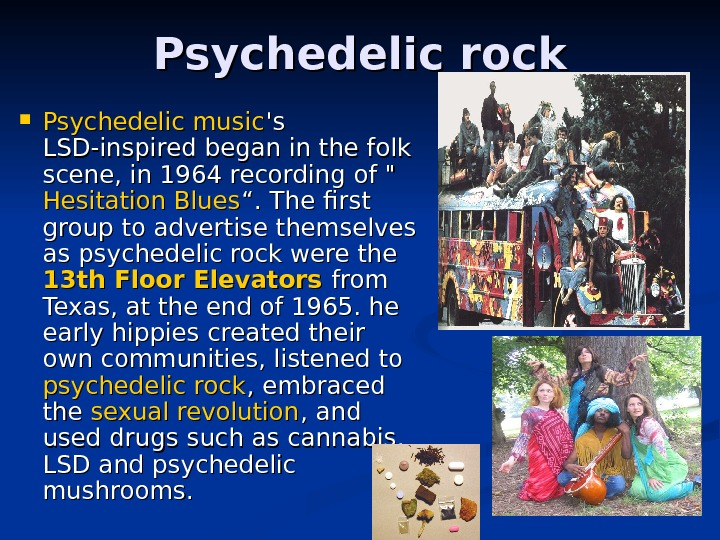 Psychedelic rock Psychedelic music 's 's LSD-inspired began in the folk scene, in 1964