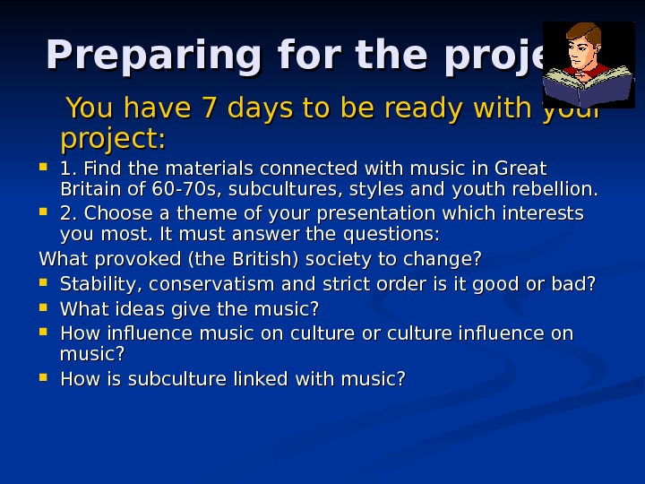Preparing for the project  You have 7 days to be ready with your