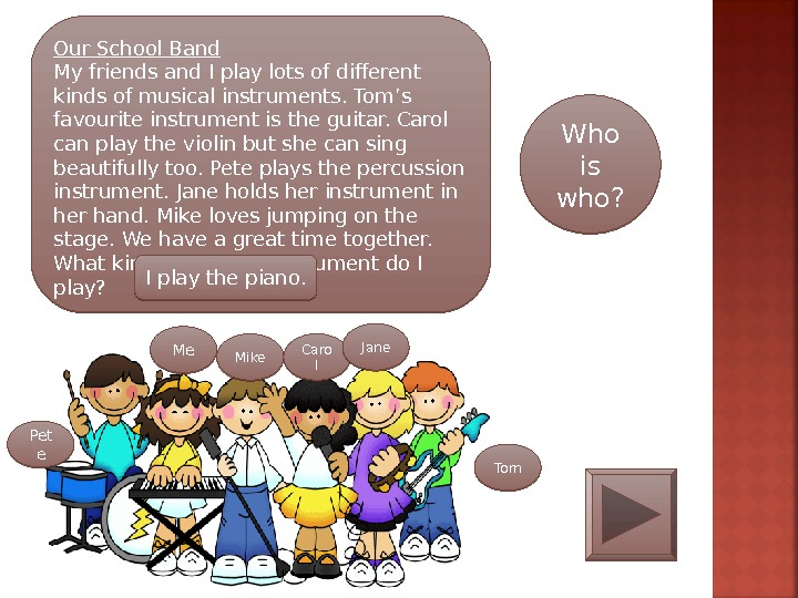 Our School Band My friends and I play lots of different kinds of musical instruments. Tom's