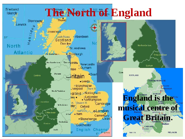 The North of England is the musical centre of Great Britain.