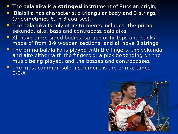 The balalaika is a stringed instrument of Russian origin, Blalaika has characteristic triangular body