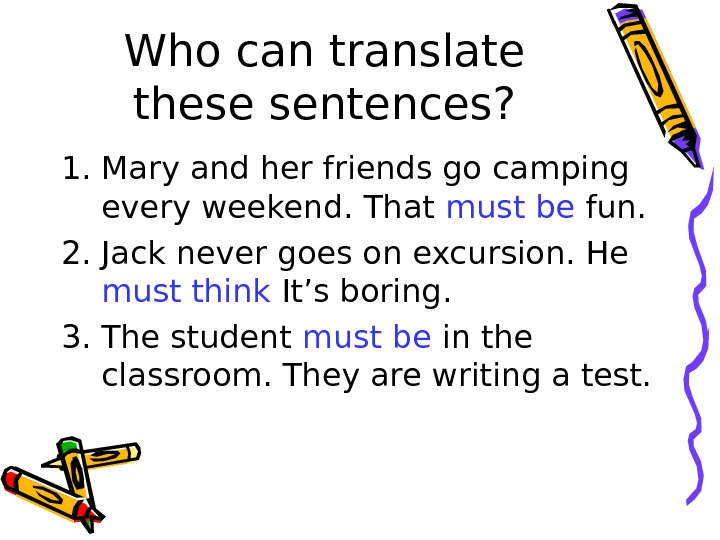 Who can translate these sentences? 1. Mary and her friends go camping every weekend. That must