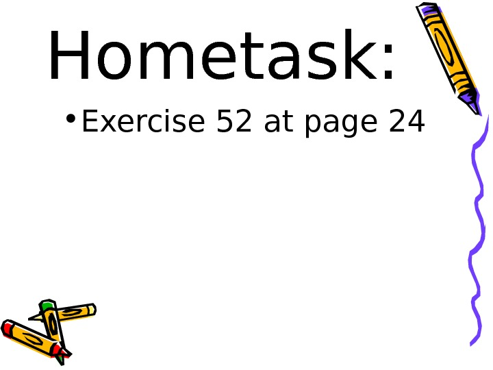 Hometask:  • Exercise 52 at page 24