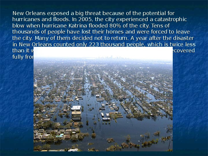 New Orleans exposed a big threat because of the potential for hurricanes and floods. In 2005,