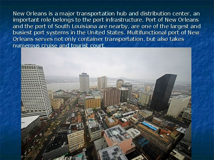 New Orleans is a major transportation hub and distribution center, an important role belongs to the