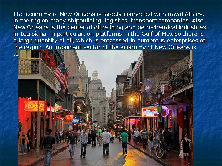 The economy of New Orleans is largely connected with naval Affairs.  In the region many