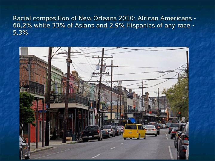 Racial composition of New Orleans 2010: African Americans - 60, 2 white 33 of Asians and