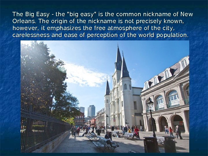 The Big Easy - the big easy is the common nickname of New Orleans. The origin