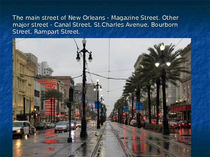 The main street of New Orleans - Magazine Street. Other major street - Canal Street, St.