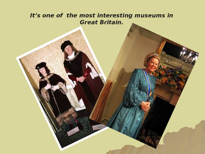 It's one of the most interesting museums in Great Britain.
