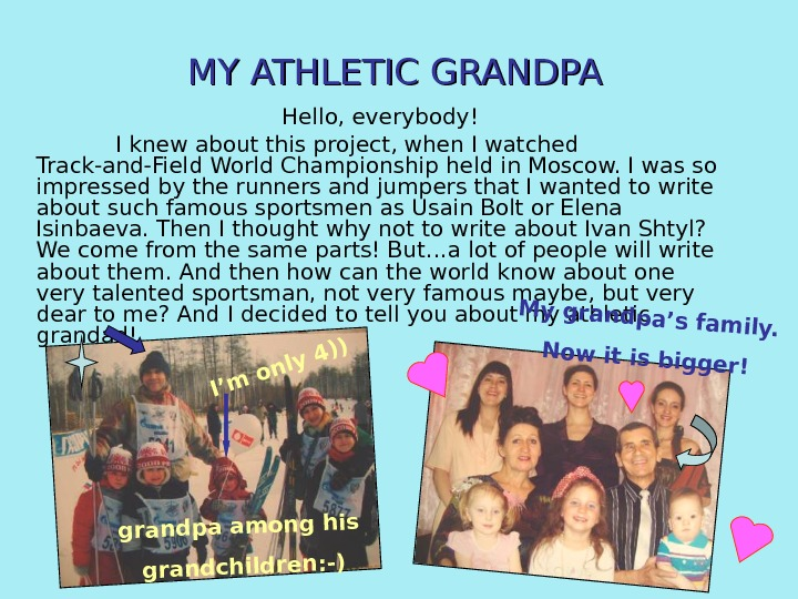 MY ATHLETIC GRANDPA Hello, everybody! I knew about this project, when I watched Track-and-Field