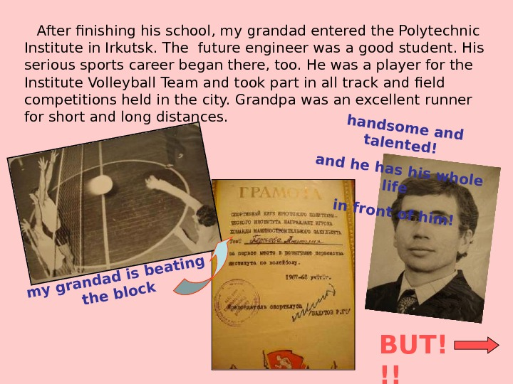 After finishing his school, my grandad entered the Polytechnic Institute in Irkutsk. The future