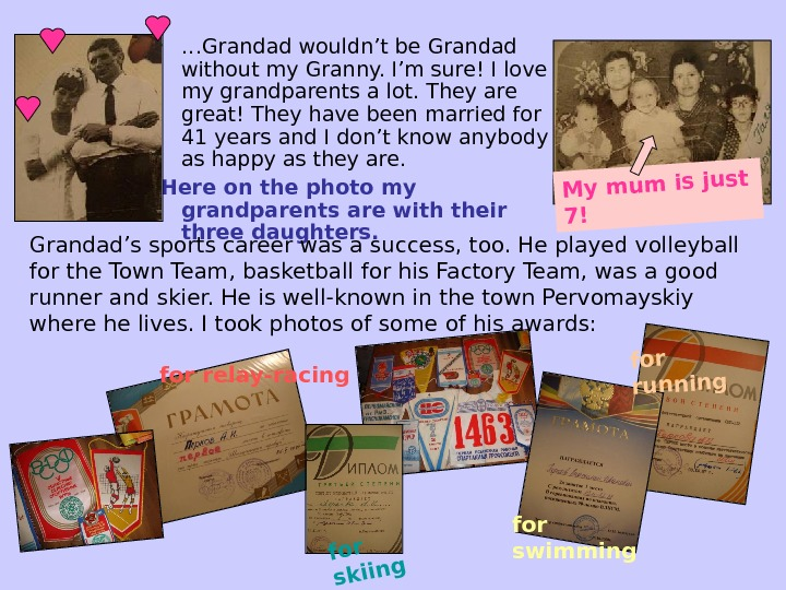 • … Grandad wouldn't be Grandad without my Granny. I'm sure! I love my