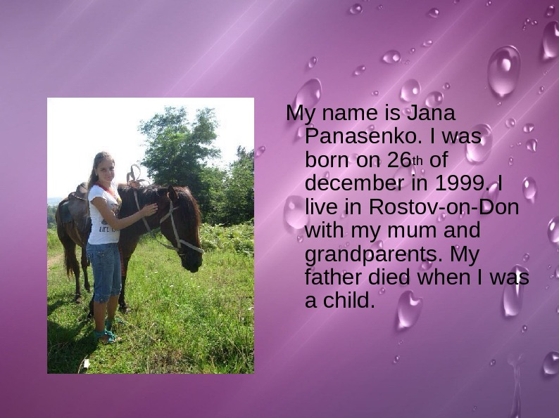 My name is Jana Panasenko. I was born on 26 th of december in