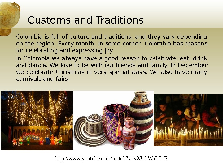 Customs and Traditions Colombia is full of culture and traditions, and they vary depending on the