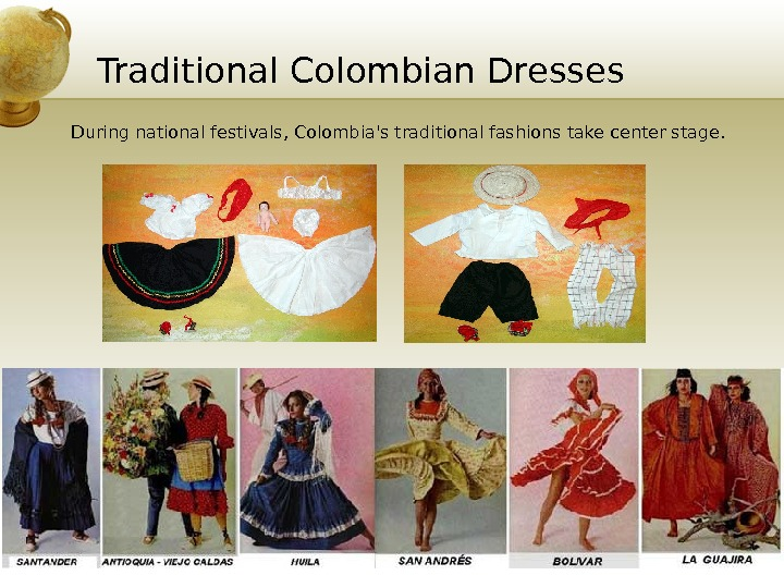 Traditional Colombian Dresses During national festivals, Colombia's traditional fashions take center stage.