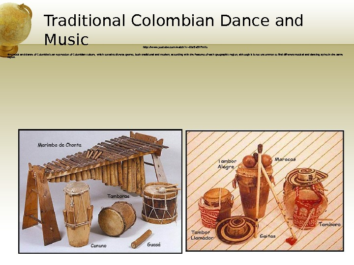 Traditional Colombian Dance and Music http: //www. youtube. com/watch? v=0 br. Se. SYPm. Yo The music