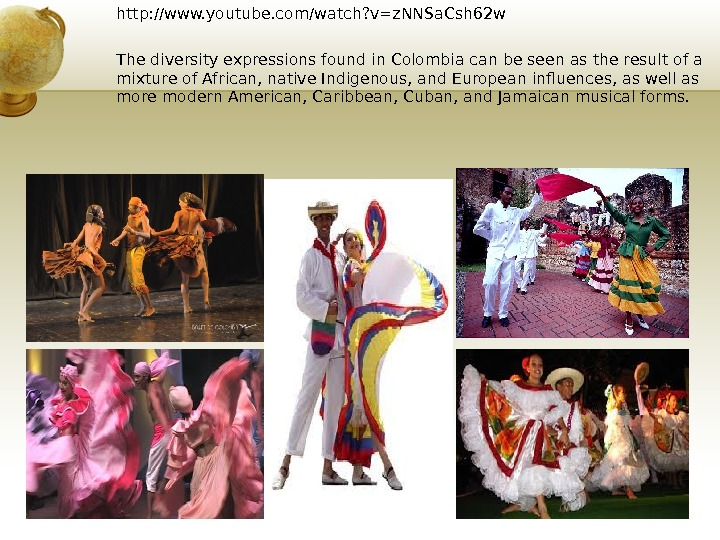 http: //www. youtube. com/watch? v=z. NNSa. Csh 62 w The diversity expressions found in Colombia can