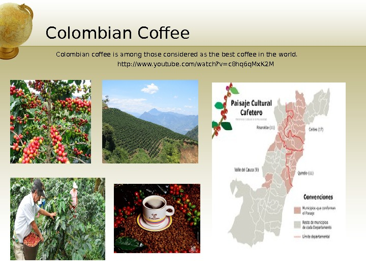 Colombian Coffee Colombian coffee is among those considered as the best coffee in the world. http: