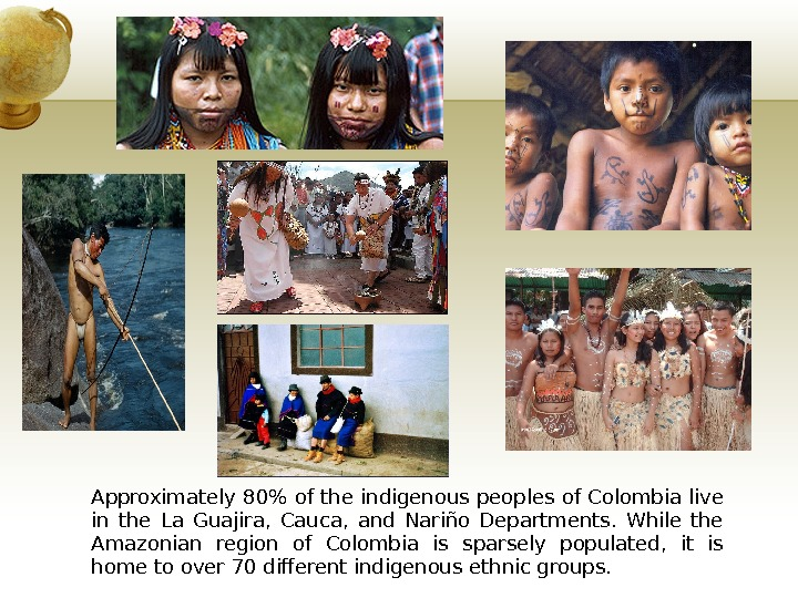 Approximately 80 of the indigenous peoples of Colombia live in the La Guajira,  Cauca,