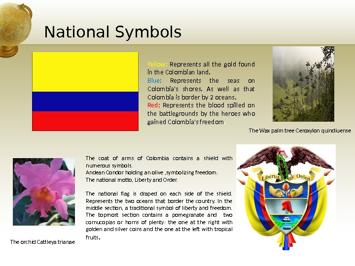 National Symbols Yellow:  Represents all the gold found in the Colombian land. Blue:  Represents