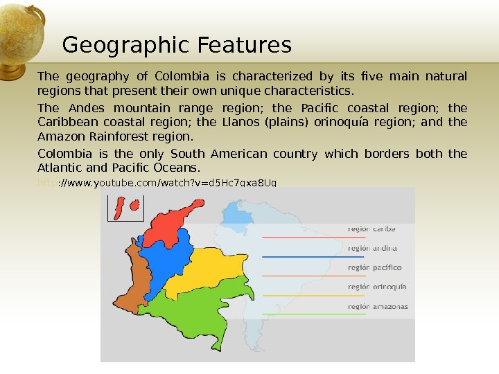 Geographic Features The geography of Colombia is characterized by its five main natural regions that present