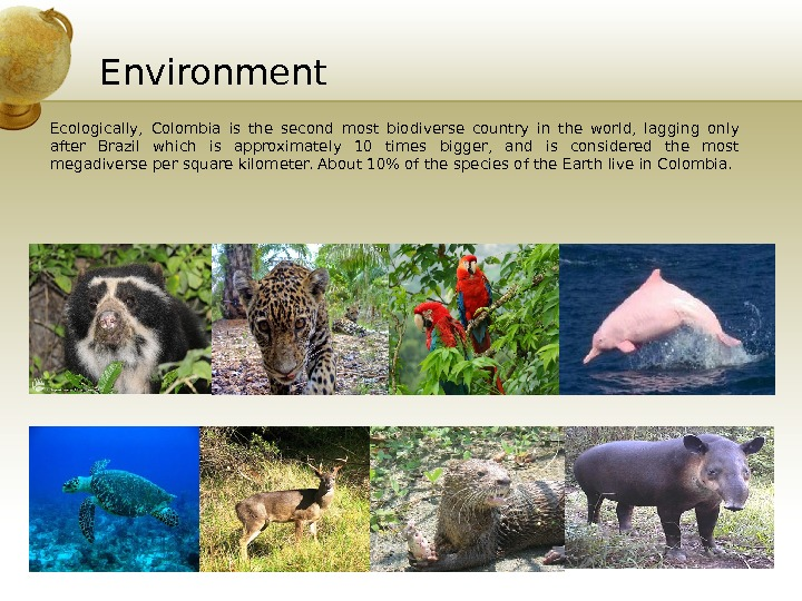Environment Ecologically,  Colombia is the second most biodiverse country in the world,  lagging only