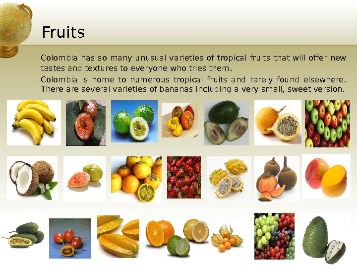 Fruits Colombia has so many unusual varieties of tropical fruits that will offer new tastes and
