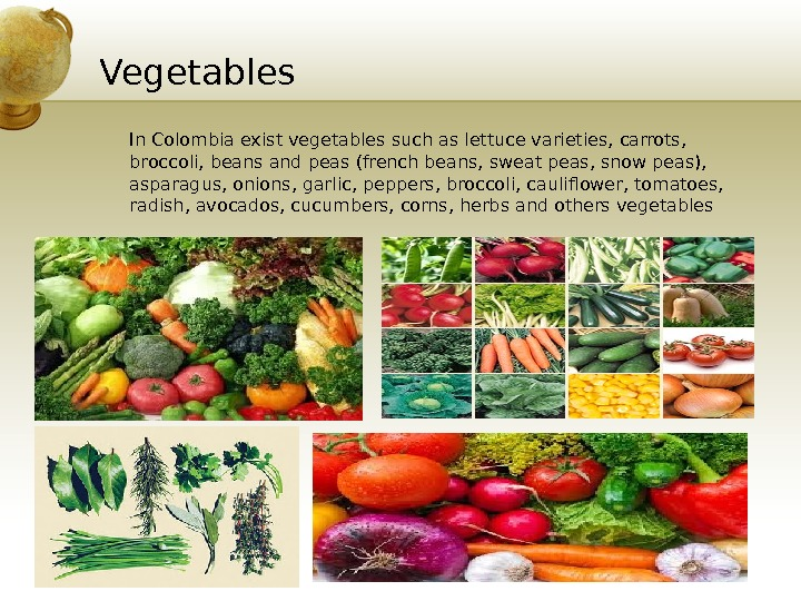 Vegetables In Colombia exist vegetables such as lettuce varieties, carrots,  broccoli, beans and peas (french