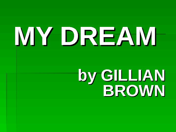 MY DREAM by GILLIAN BROWN