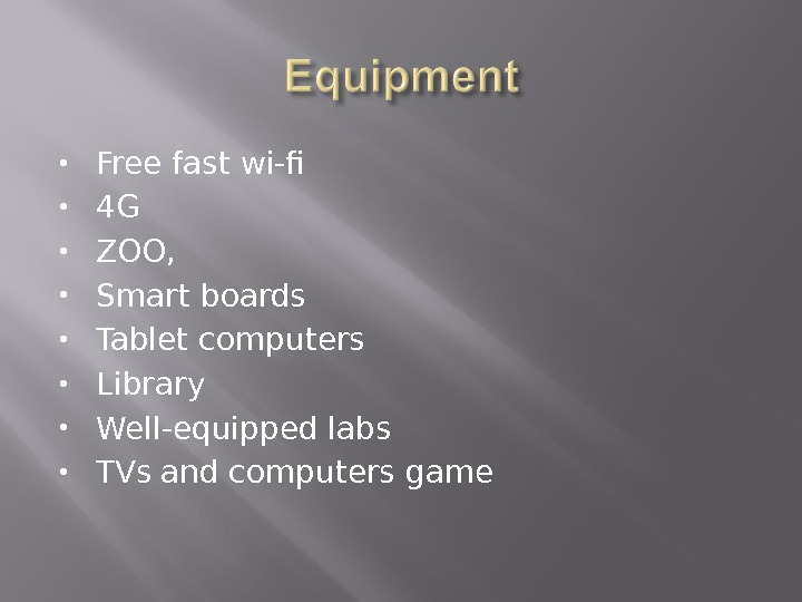 Free fast wi-f 4 G ZOO,  Smart boards Tablet computers Library  Well-equipped labs