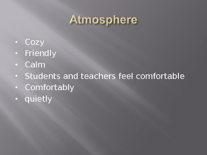 Cozy Friendly Calm Students and teachers feel comfortable Comfortably quietly