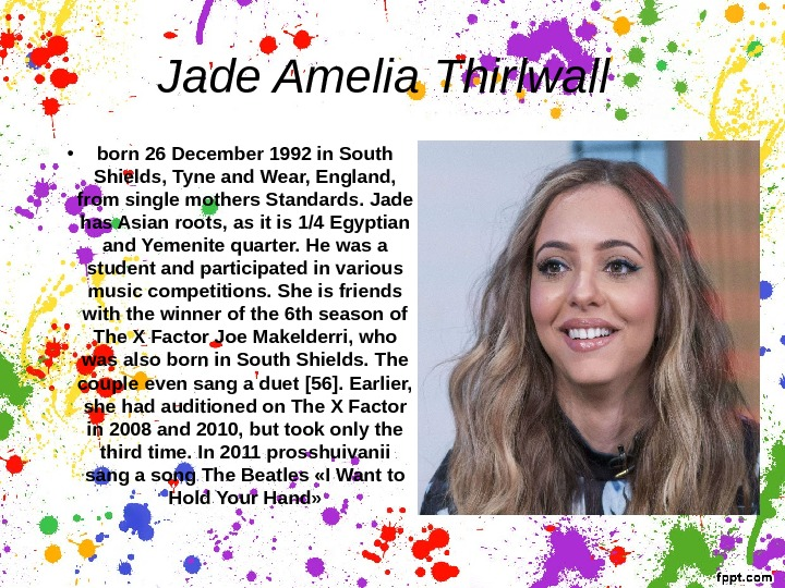 Jade Amelia Thirlwall • born 26 December 1992 in South Shields, Tyne and Wear, England,