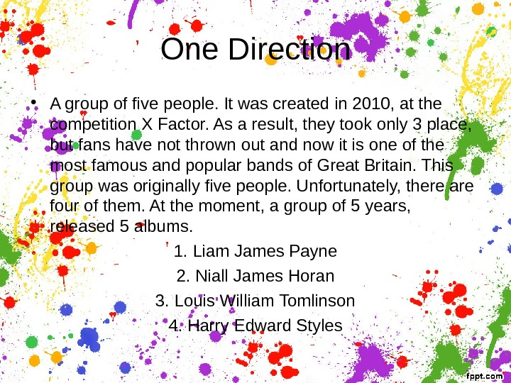 One Direction • A group of five people. It was created in 2010, at the competition