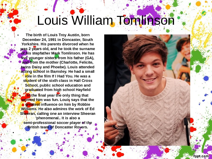 Louis William Tomlinson • The birth of Louis Troy Austin, born December 24, 1991 in Doncaster,