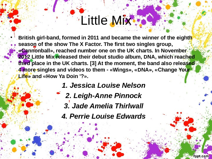 Little Mix • British girl-band, formed in 2011 and became the winner of the eighth season