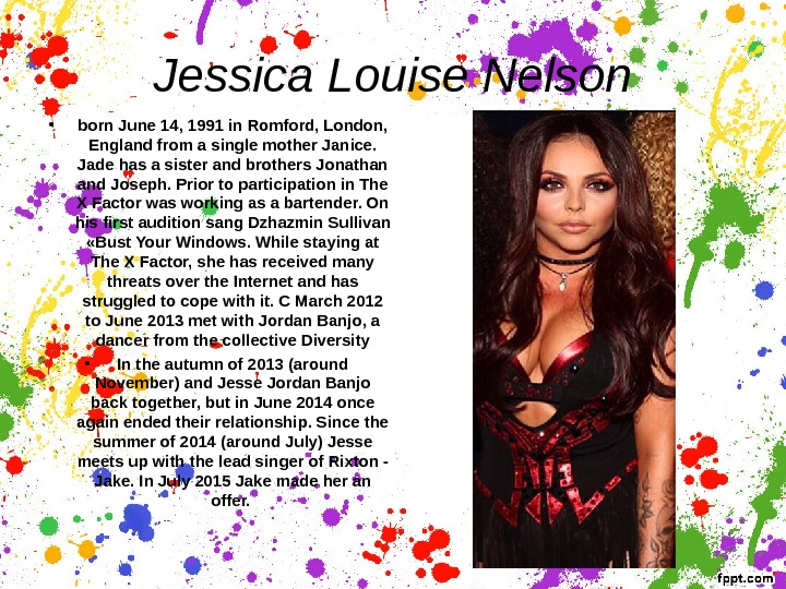 Jessica Louise Nelson • born June 14, 1991 in Romford, London,  England from a single