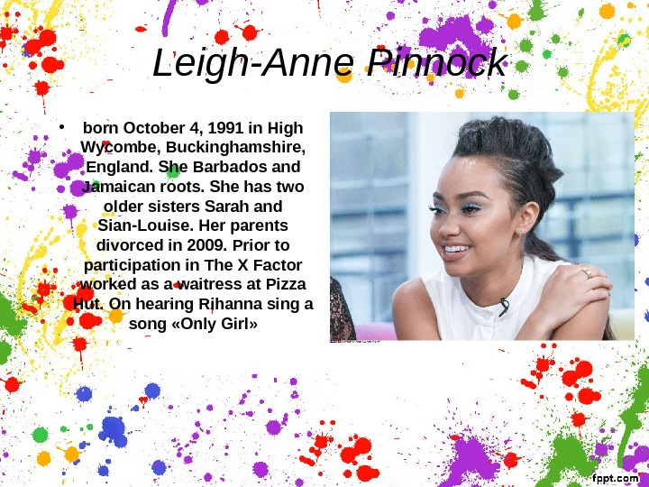 Leigh-Anne Pinnock • born October 4, 1991 in High Wycombe, Buckinghamshire,  England. She Barbados