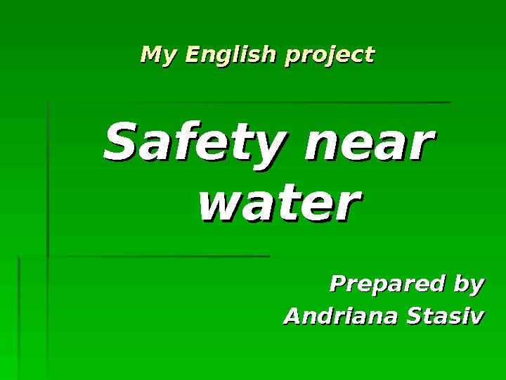 My English project SS afety near water Prepared by Andriana Stasiv