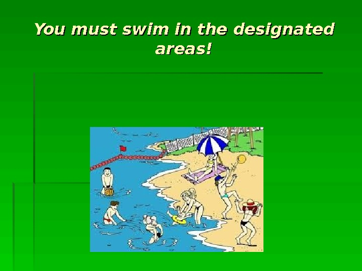 You must swim in the designated areas !!