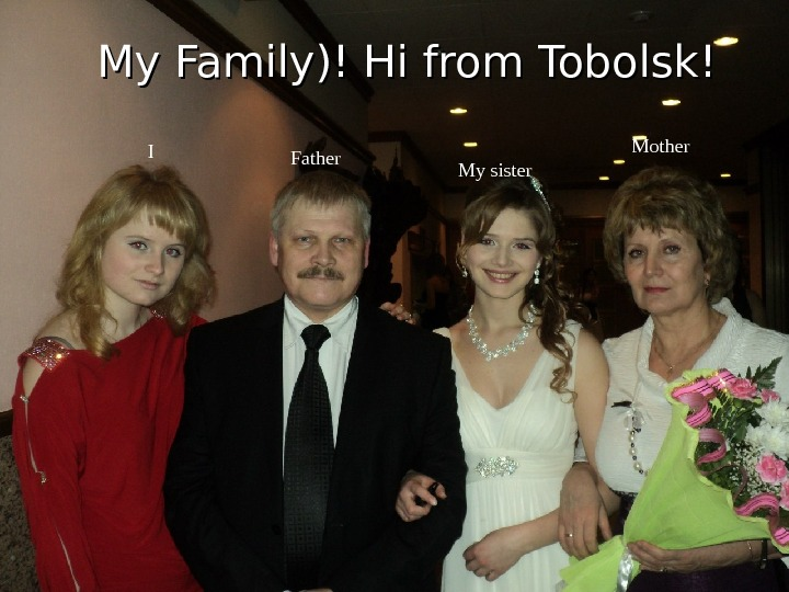 My Family)! Hi from Tobolsk! Father My sister Mother I