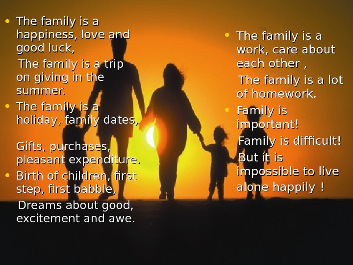 • The family is a happiness, love and good luck,  The family is